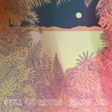 Still Corners Slow Air Album