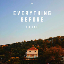 Pip Hall Everything Before