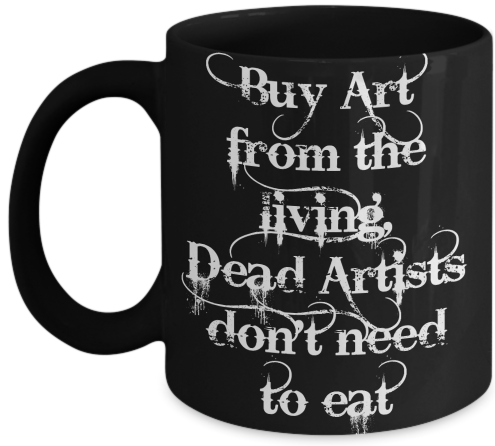 Buy Art from the living, Dead Artists don't need to eat