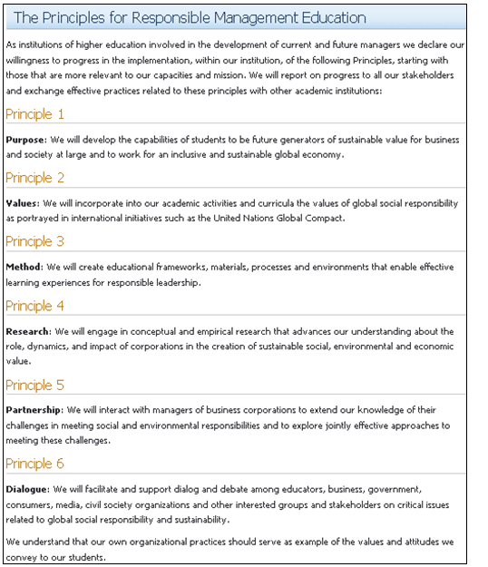 The Six Principles of the Principles for Responsible Management Education, developed by an international group of deans and university leaders toward addressing corporate responsibility in business school curriculum